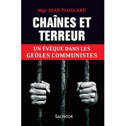 Chaînes et terreur - Mgr Ion Ploscaru