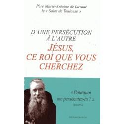 D'une persécution à l'autre, Jésus ce roi que vous cherchez - Père Marie-Antoine de Lavaur