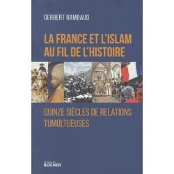 La France et l'islam au fil de l'histoire - Gerbert Rambaud