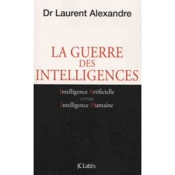 La guerre des intelligences - Dr Laurent Alexandre