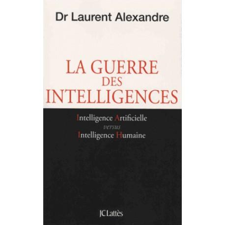 La guerre des intelligences - Dr Laurent Alexandre