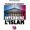 Pourquoi et comment interdire l'islam - René Marchand