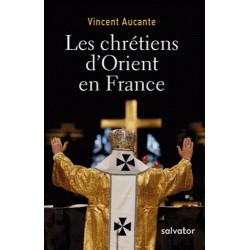 Les chrétiens d'Orient en France - Vincent Aucante