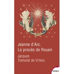 Jeanne d'Arc, Le procès de Rouen - Jacques Trémolet de Villers