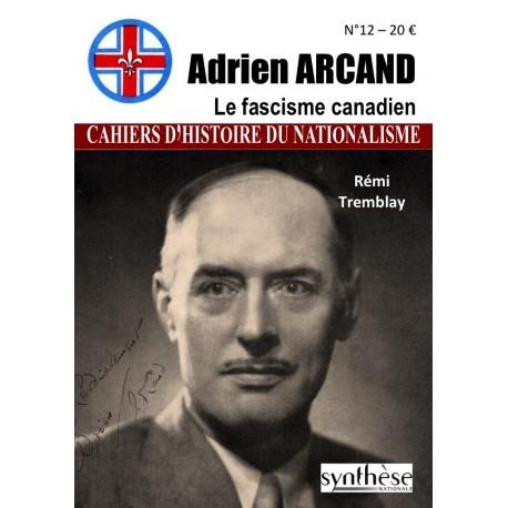 Adrien Arcand - Cahiers d'histoire du nationalisme n°12