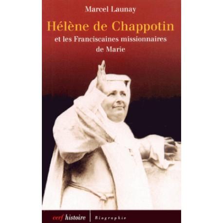 Hélène de Chappotin et les franciscaines missionnaires de Marie - Marcel Launay