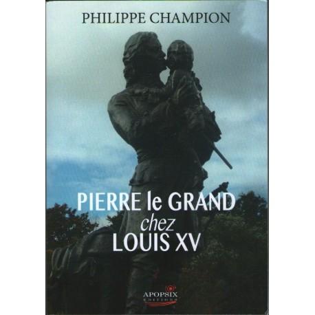 Pierre le Grand chez Louis XV - Philippe Champion