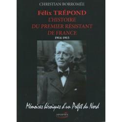 Félix Trépond, l'histoire du premier résistant de France 1914-1915 - Christian Borromée