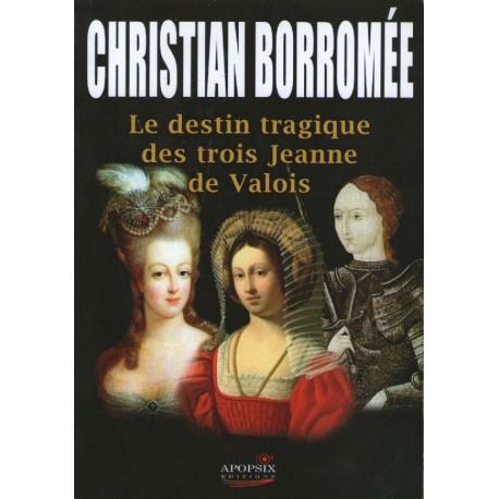 Le destin tragique des trois Jeanne de Valois - Christian Borromée