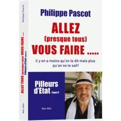 Allez [presque tous] vous faire... - Philippe Pascot