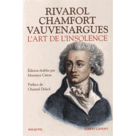 Rivarol, Chamfort, Vauvenargues, l'art de l'insolence