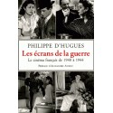 Les écrans de la guerre - Philippe d'Hugues