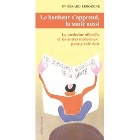 Le bonheur s'apprend, la santé aussi - Docteur Gérard Leborgne