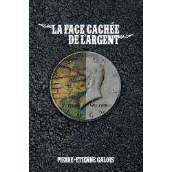 La face cachée de l'argent - Pierre-Antoine Galois