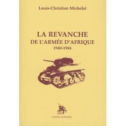 La revanche de l'armée d'Afrique 1940-1944 - Louis-Christian Michelet