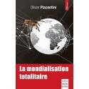 La mondialisation totalitaire - Olivier Piacentini