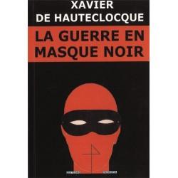 La guerre en masque noir - Xavier de Hauteclocque
