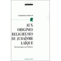 Aux origines religieuses du judaïsme laïque - Gerchom  Scholem