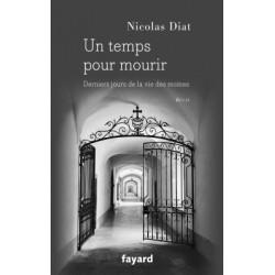 Un temps pour mourir, derniers jours de la vie eds moines - Nicolas Diat