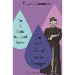 Vie de l'Abbé Yann-Vari Perrot, J'ai tant pleuré sur la Bretagne - Youenn Caouissin