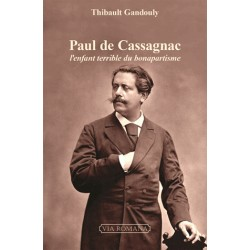 Paul de Cassagnac, l'enfant terrible du bonapartisme - Thibault Gandouly