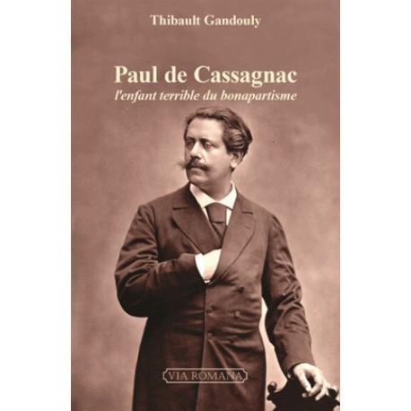 Paul de Cassagnac, l'enfant terrible du bonapartisme - Thibault Gandouly