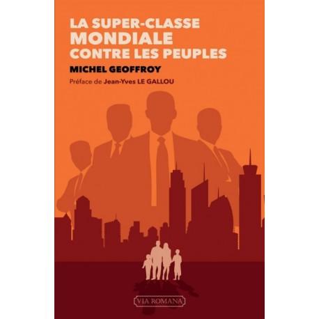 La Superclasse mondiale contre les peuples - Michel Geoffroy