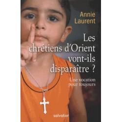 Les chrétiens d'Orient vont-ils disparaître ? - Annie Laurent