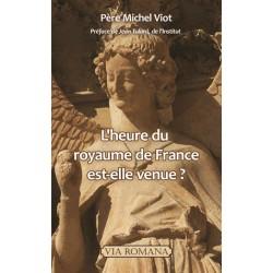 L'heure du royaume de France est-elle venue ? - Père Michel Viot