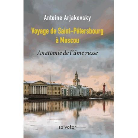 Voyage de Saint-Pétersbourg à Moscou - Antoine Arjakovsky