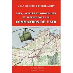 Nous, appelés et volontaires en Algérie pour les Commandos de l'air - Jean Guigon, Pierre Aubin