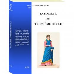 La société au treizième siècle - Albert Lecoy de Lamarche