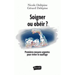 soigner ou obéir ? - Nicole Delépine, Gérard Delépine