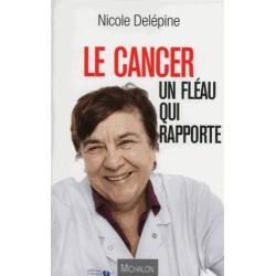 Le cancer un fléau qui rapporte - Nicole Delepine