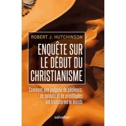 Enquête sur le début du christianisme - Robert J. Hutchinson