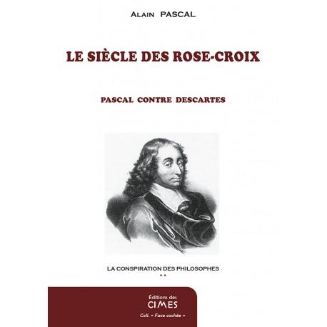 Le siècle des Rose-Croix - Alain Pascal