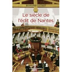 Le siècle de l'édit de Nantes - Bernard Cottret