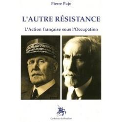 L'autre résistance (L'Action française sous l'Occupation) - Pierre Pujo