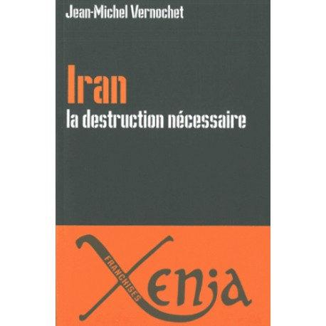 Iran La destruction nécessaire - Jean-Michel Vernochet