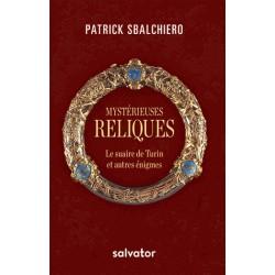 Mystérieuses reliques - Patrick Sbalchiero