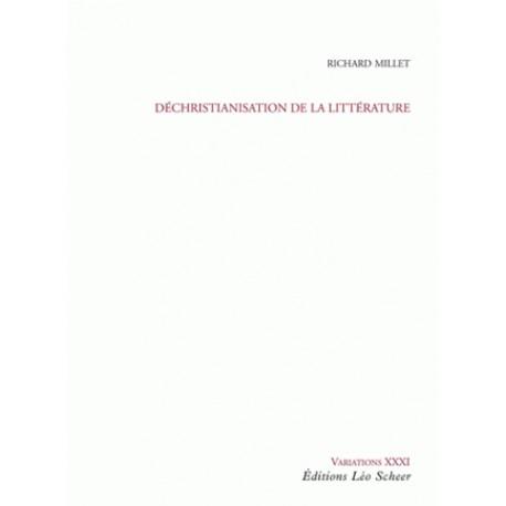 Déchristianisation de la littérature - Richard Millet