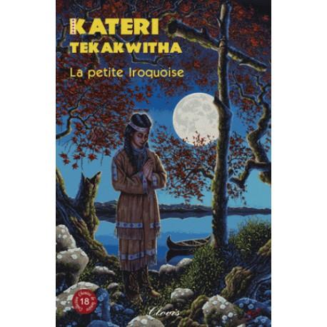 Kateri Tekakwitha La petite Iroquoise - Agnès Richomme, Bernard Baray