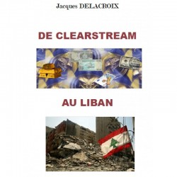 De Clearstream au Liban - Jacques Delacroix
