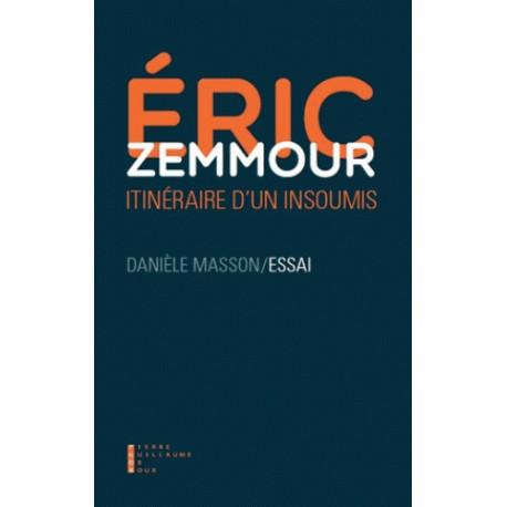 Eric Zemmour, itinéraire d'un insoumis - Danièle Masson