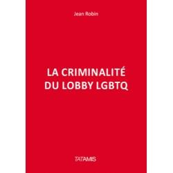 La criminalité du lobby LGBTQ - Jean Robin