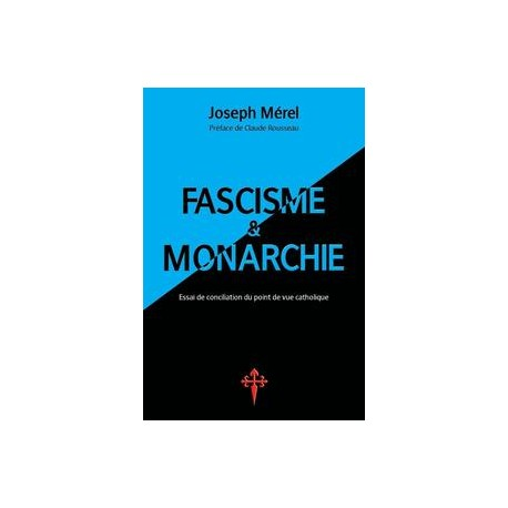 Fascisme et monarchie. Essai de conciliation du point de vue catholique - Joseph Merel