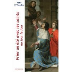 Prier un été avec les saints au jour le jour - Abbé P. Troadec