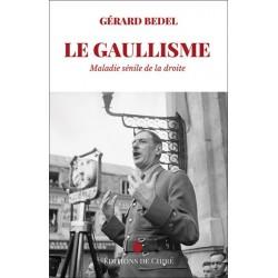 La Gaullisme maladie sénile de la droite - Gérard Bedel