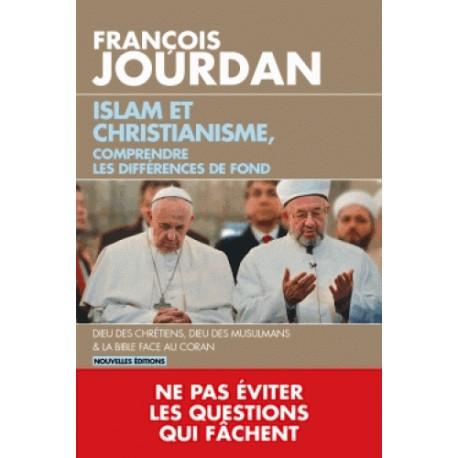 Islam et christianisme, comprendre les différences de fond - François Jourdan