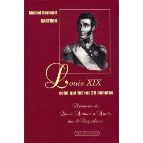 Louis XIX celui qui fut roi 20 minutes - Michel Bernard Cartron